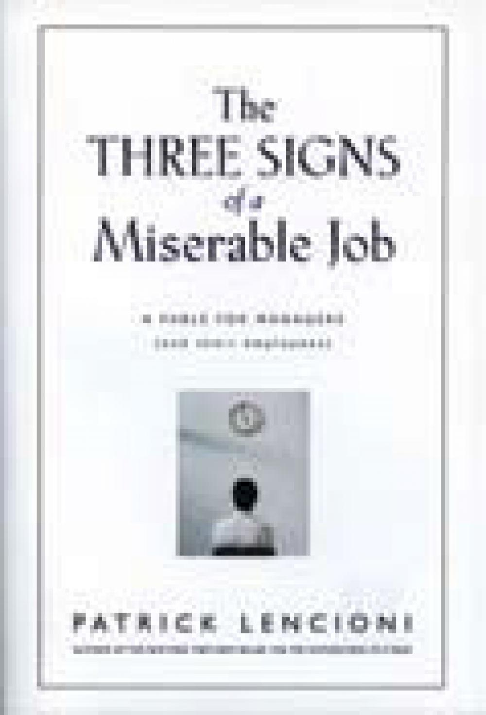 The Three Signs of a Miserable Job: A Fable for Managers(and Their Employees)